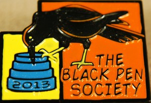 Hello to the members of the Black Pen Society. I hope this year's pin is as cool as last year's!